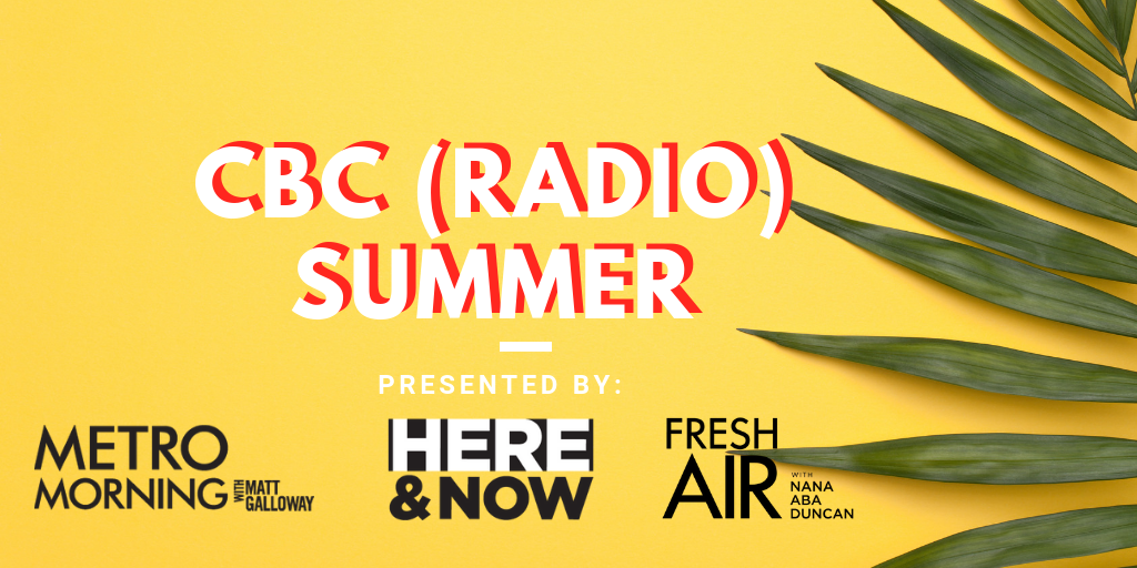 A yellow background with the words 'CBC Radio Summer' and the logos for Metro Morning, Here and Now and Fresh Air